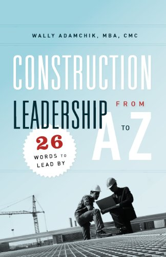 Construction Leadership From A To Z: 26 Words To Lead By