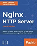 Nginx HTTP Server - Fourth Edition 版本: Harness the power of Nginx to make the most of your infrastructure and serve pages faster than ever before