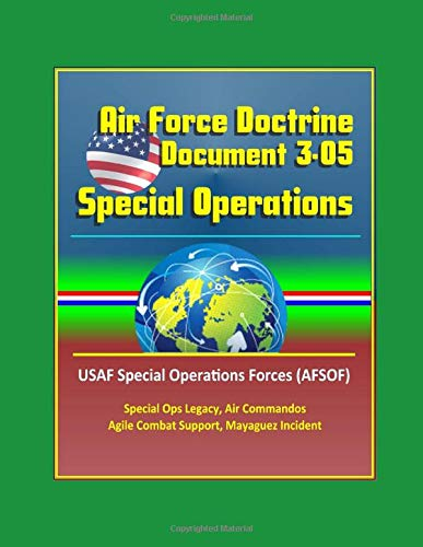 Air Force Doctrine Document 3-05, Special Operations - USAF Special Operations Forces (AFSOF), Special Ops Legacy, Air Commandos, Agile Combat Support, Mayaguez Incident (Ops Commando Air)