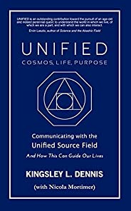 Unified - Cosmos, Life, Purpose: Communicating with the Unified Source Field & How This Can Guide Our Live
