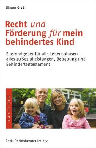 Recht und Förderung für mein behindertes Kind: Elternratgeber für alle Lebensphasen - alles zu Sozialleistungen, Betreuung und Behindertentestament