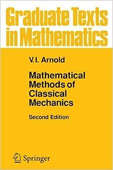 Mathematical Methods of Classical Mechanics (Graduate Texts in Mathematics, Vol. 60)