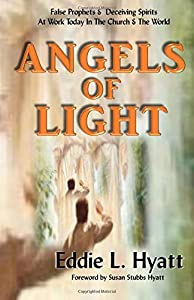 Angels of Light: False Prophets and Deceiving Spirits at Work Today in the Church & World