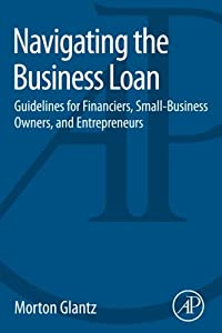 Navigating the Business Loan: Guidelines for Financiers, Small-Business Owners, and Entrepreneurs by Academic Press