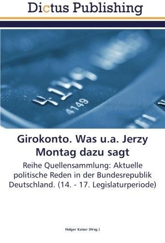 Girokonto. Was u.a. Jerzy Montag dazu sagt: Reihe Quellensammlung: Aktuelle politische Reden in der Bundesrepublik Deutschland. (14. - 17. Legislaturperiode)