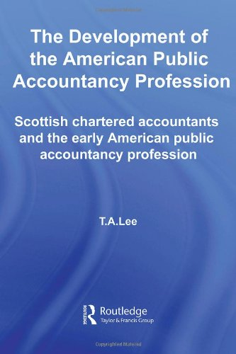 The Development of the American Public Accounting Profession: Scottish Chartered Accountants and the Early American Publ