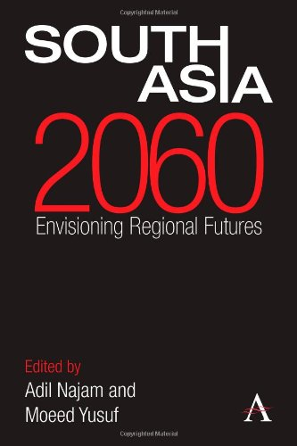 South Asia 2060: Envisioning Regional Futures (Anthem South Asian Studies)