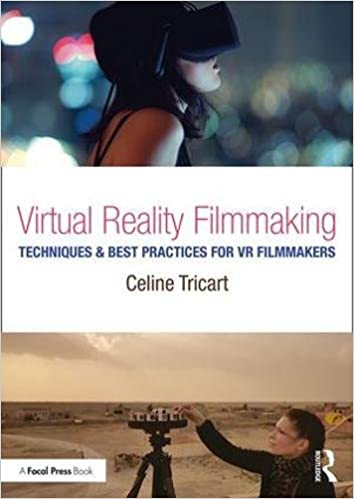 Virtual Reality Filmmaking: Techniques & Best Practices For Vr Filmmakers por Celine Tricart