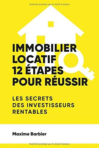 Immobilier locatif : 12 étapes pour réussir. Un guide complet et 100% efficace. - Barbier, Maxime - Livres - Amazon.fr