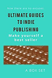 Ultimate Guides to Indie Publishing: A Six Ebook Box Set