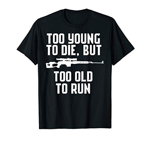 Too Young To Die, But Too Old To Run Shirt Sniper T-Shirt (Too Old To Die Young T Shirt)