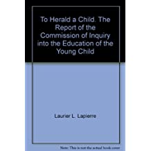 To Herald a Child. The Report of the Commission of Inquiry into the Education of the Young Child