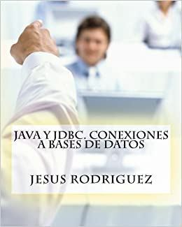 JAVA y JDBC. Conexiones a bases de datos (Spanish Edition): Jesus Rodriguez: 9781500589998: Amazon.com: Books
