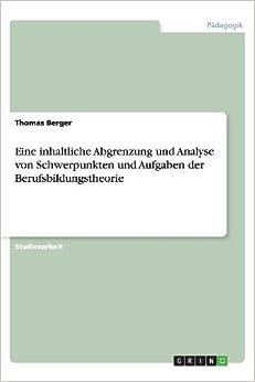 Eine inhaltliche Abgrenzung und Analyse von Schwerpunkten und Aufgaben der Berufsbildungstheorie