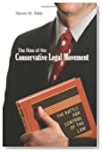 The Rise of the Conservative Legal Movement: The Battle for Control of the Law (Princeton Studies in American Politics: Historical, International, and Comparative Perspectives)
