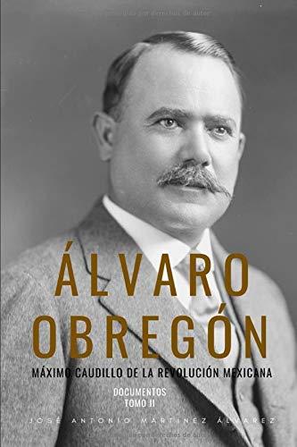 Álvaro Obregón: Máximo caudillo de la Revolución Mexicana ...