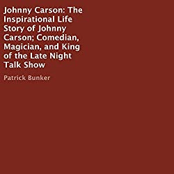 Johnny Carson: The Inspirational Life Story of Johnny Carson