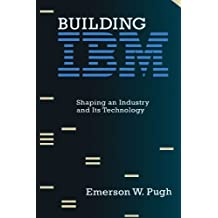 Building IBM: Shaping an Industry and Its Technology