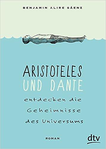 Benjamin Alire Saenz: Aristoteles und Dante entdecken die Geheimnisse des Universums