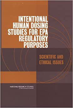 Book Intentional Human Dosing Studies for EPA Regulatory Purposes: Scientific and Ethical Issues