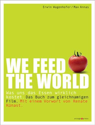 We feed the world: Was uns das Essen wirklich kostet
