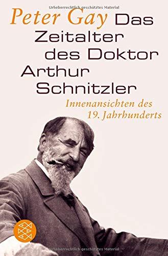 Das Zeitalter des Doktor Arthur Schnitzler: Innenansichten des 19. Jahrhunderts