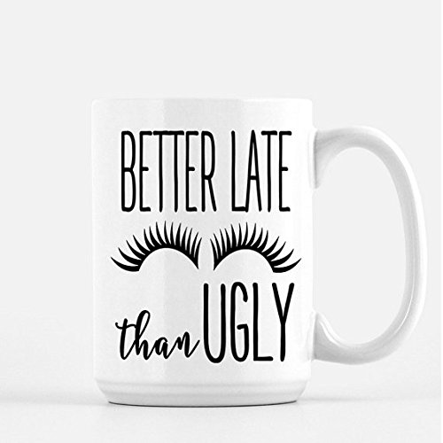 Best Offensive Costumes (Better Late Than Ugly Coffee Mug, Cute Mugs- Funny Coffee Mug - Gift for Best Friend, lashes, Mugs with Sayings, Funny Mug, 15oz, Blogger)