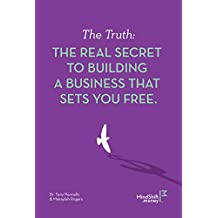 The Truth: THE REAL SECRET TO BUILDING A BUSINESS THAT SETS YOU FREE