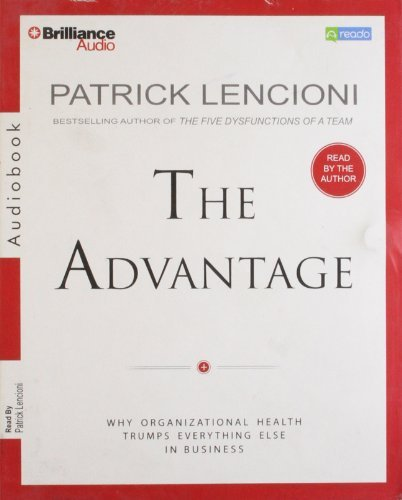 the-advantage-why-organizational-health-trumps-everything-else-in-business-by-patrick-lencioni-2013-