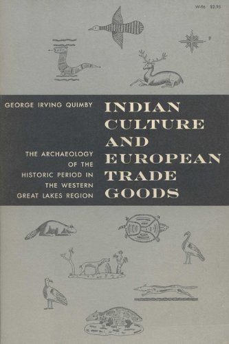 Indian Culture and European Trade Goods: Archaeology of the Historic Period in the Western Great Lakes Region by George Irving Quimby - Shopping Mall George Lake