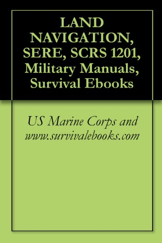 Land Navigation (LAND NAVIGATION, SERE, SCRS 1201, Military Manuals, Survival Ebooks)