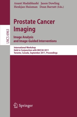 Prostate Cancer Imaging. Image Analysis and Image-Guided Interventions: International Workshop, Held in Conjunction with MICCAI 2011, Toronto, Canada, September 2011, - Optical Toronto