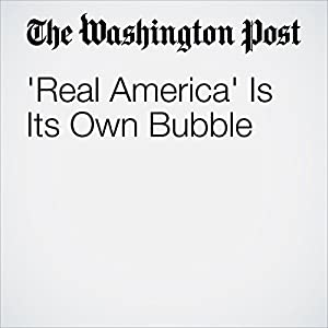 'Real America' Is Its Own Bubble