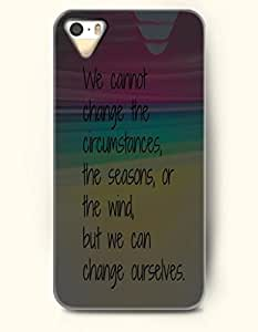 iPhone 5 5S Case OOFIT Phone Hard Case ** NEW ** Case with Design We Cannot Change The Circumstances, The Reasons, Or The Wind, But We Can Change Ourselves- Proverbs Of Life - Case for Apple iPhone 5/5s
