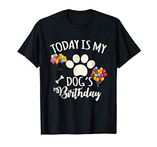 Today is My Dog's Birthday Shirt, Dog Lovers Tshirt -