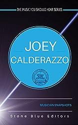 Joey Calderazzo [jazz pianist & composer]: Musician Snapshots (The Music You Should Hear Series Book 4)