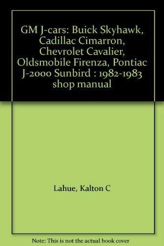 GM J-cars: Buick Skyhawk, Cadillac Cimarron, Chevrolet Cavalier, Oldsmobile Firenza, Pontiac J-2000 Sunbird : 1982-1983 shop manual