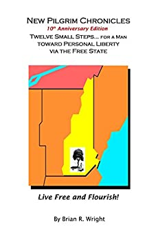 New Pilgrim Chronicles: Twelve Small Steps... for a Man toward Personal Liberty via the Free State by [Wright, Brian]
