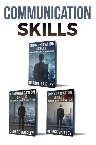 Communication Skills: 3 Books - Negotiations & Sales Pitches & Small Talk - The Art Of Communication (Communication Skills,Social ... Speaking) (Volume 4) by CreateSpace Independent Publishing Platform