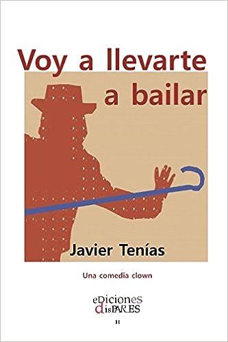 Voy a llevarte a bailar: Una comedia clown: Amazon.es: Javier Tenías: Libros
