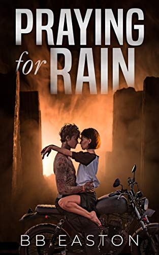 Praying for Rain (The Rain Trilogy Book 1) by [Easton, BB]