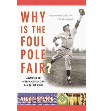 Poles Foul Pole (BY Staten, Vince ( Author ) [{ Why Is the Foul Pole Fair?: Answers to 101 of the Most Perplexing Baseball Questions By Staten, Vince ( Author ) Apr - 02- 2004 ( Paperback ) } ])