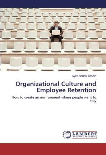 Organizational Culture and Employee Retention: How to create an environment where people want to stay pdf