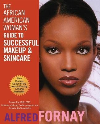 Books : [ The African American Woman's Guide to Successful Makeup and Skincare Fornay, Alfred ( Author ) ] { Hardcover } 2002