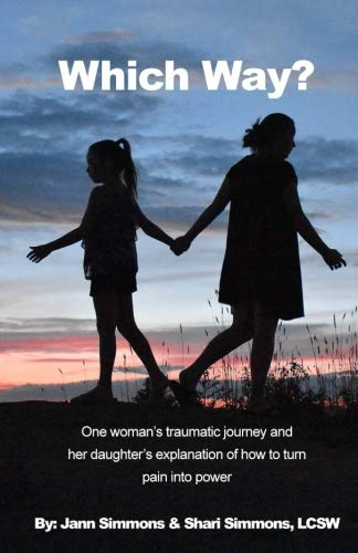 Which Way?: One woman's traumatic journey and her daughter's explanation of how to turn pain into power by CreateSpace Independent Publishing Platform