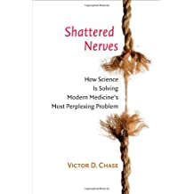 Shattered Nerves: How Science Is Solving Modern Medicine's Most Perplexing Problem