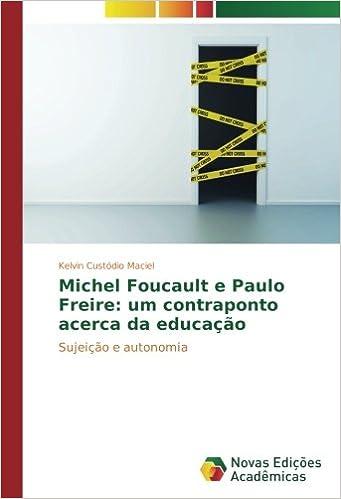 Michel Foucault e Paulo Freire: um contraponto acerca da educação: Sujeição e autonomia: Amazon.es: Kelvin Custódio Maciel: Libros en idiomas extranjeros