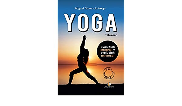 Yoga. Evolución integral, y evolución universal: Volumen I ...