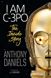 I Am C-3PO - The Inside Story: Foreword by J.J. Abrams (English Edition)