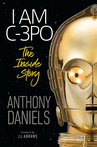 I Am C-3PO - Anthony Daniels, J.J. Abrams